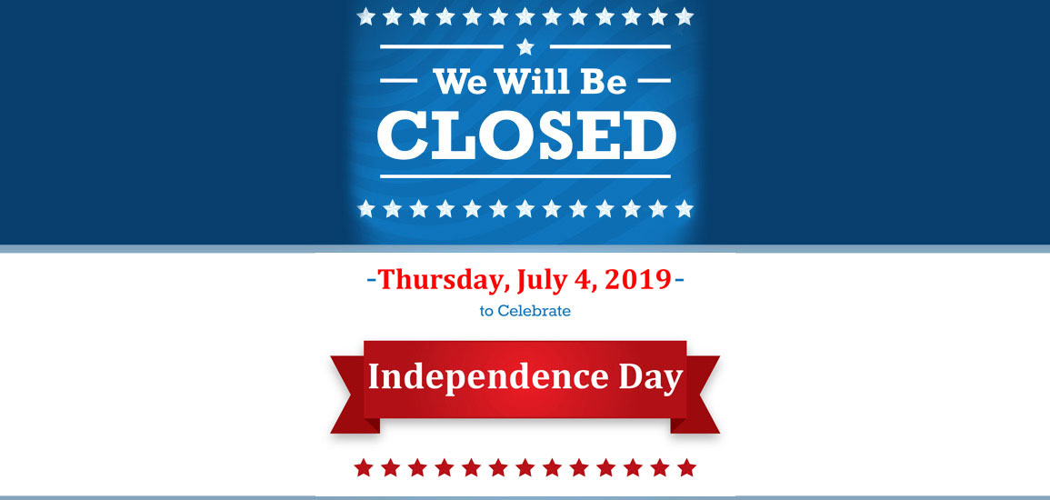 We Will Be Closed Independence Day - July 4th