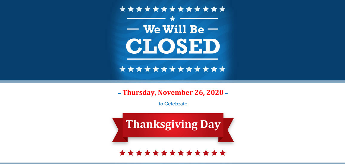 We Will Be Closed Thanksgiving Day - Thursday, November 22th